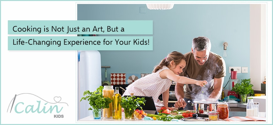 Cooking is Not Just an Art, But a Life-Changing Experience for Your Kids!
