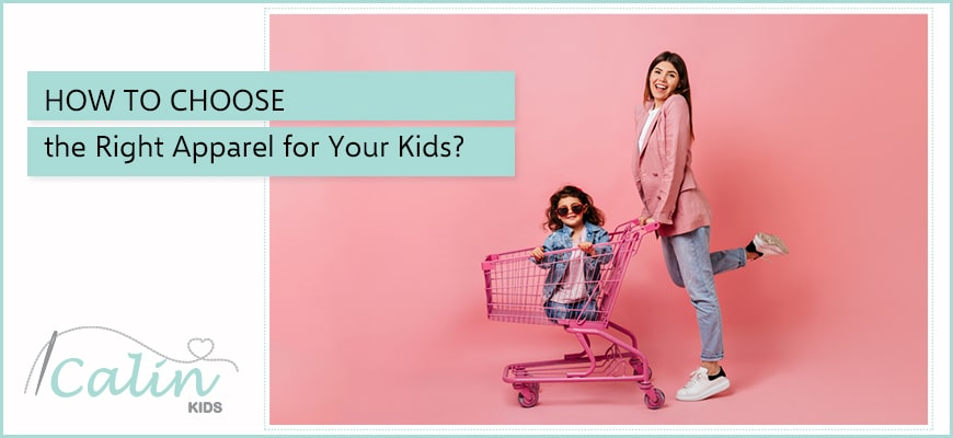How to Choose the Right Apparel for Your Kids?